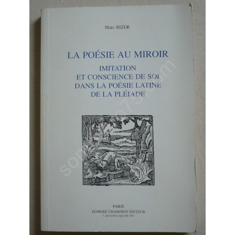 LA POESIE AU MIROIR : IMITATION ET CONSCIENCE DE SOI DANS LA POESIE LATINE DE LA PLEIADE - Collectif